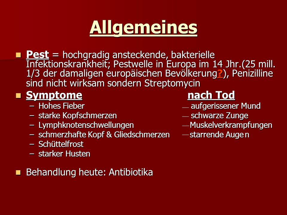Allgemeines Pest = hochgradig ansteckende, bakterielle Infektionskrankheit; Pestwelle in Europa im 14 Jhr.(25 mill. 1/3 der damaligen europäischen Bev