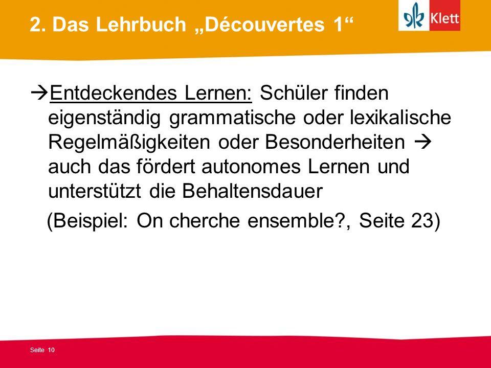 Seite 10 2. Das Lehrbuch Découvertes 1 Entdeckendes Lernen: Schüler finden eigenständig grammatische oder lexikalische Regelmäßigkeiten oder Besonderh