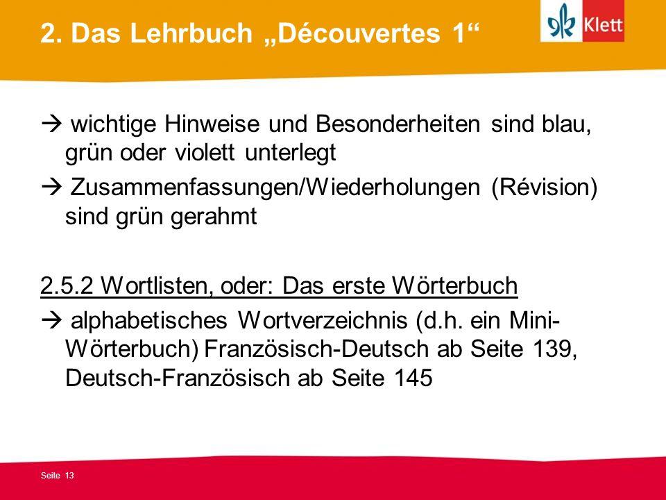 Seite 13 2. Das Lehrbuch Découvertes 1 wichtige Hinweise und Besonderheiten sind blau, grün oder violett unterlegt Zusammenfassungen/Wiederholungen (R