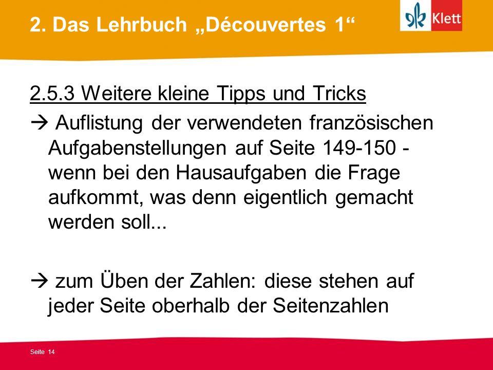 Seite 14 2. Das Lehrbuch Découvertes 1 2.5.3 Weitere kleine Tipps und Tricks Auflistung der verwendeten französischen Aufgabenstellungen auf Seite 149