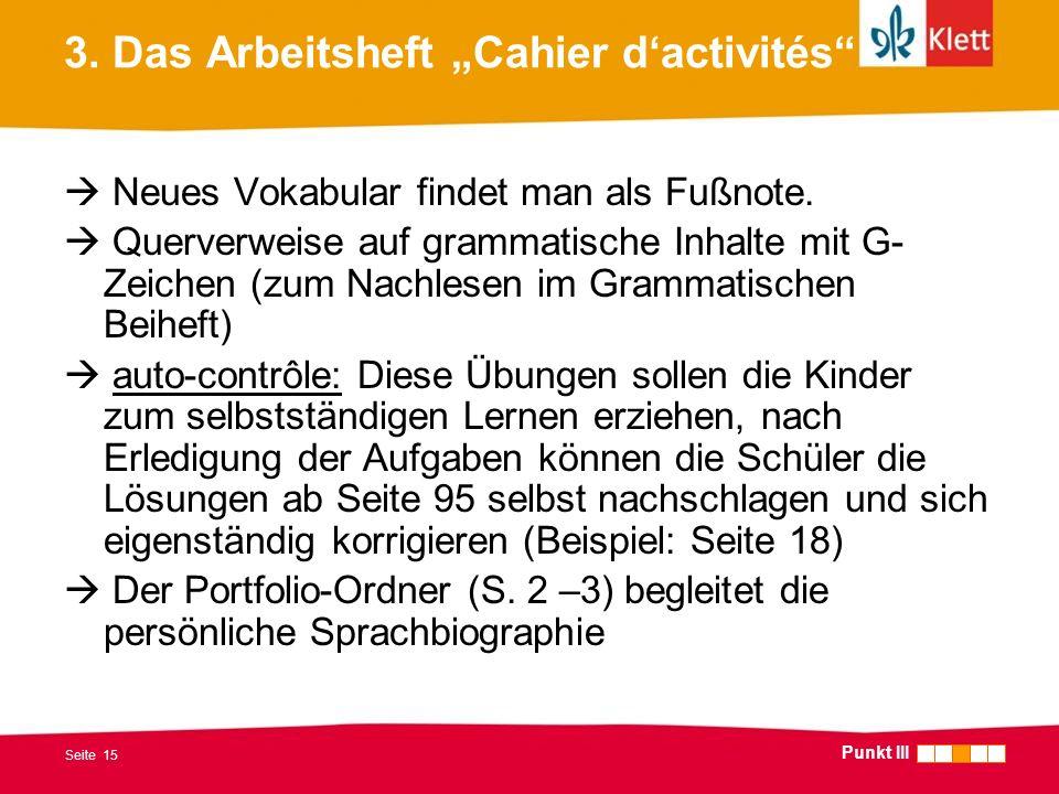 Seite 15 3. Das Arbeitsheft Cahier dactivités Neues Vokabular findet man als Fußnote. Querverweise auf grammatische Inhalte mit G- Zeichen (zum Nachle