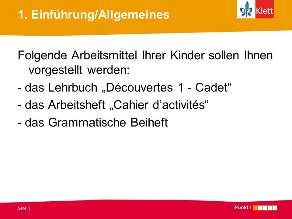 Seite 3 1. Einführung/Allgemeines Folgende Arbeitsmittel Ihrer Kinder sollen Ihnen vorgestellt werden: - das Lehrbuch Découvertes 1 - Cadet - das Arbe