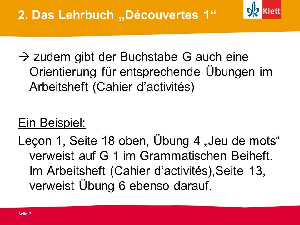 Seite 7 2. Das Lehrbuch Découvertes 1 zudem gibt der Buchstabe G auch eine Orientierung für entsprechende Übungen im Arbeitsheft (Cahier dactivités) E
