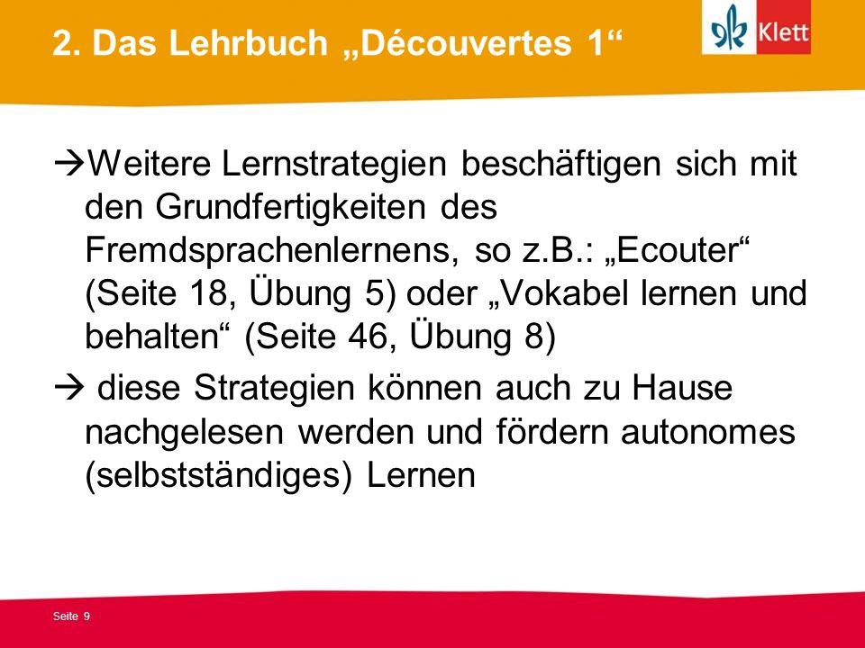 Seite 9 2. Das Lehrbuch Découvertes 1 Weitere Lernstrategien beschäftigen sich mit den Grundfertigkeiten des Fremdsprachenlernens, so z.B.: Ecouter (S