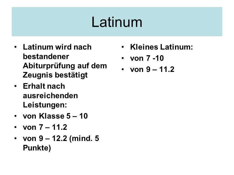 Latinum Latinum wird nach bestandener Abiturprüfung auf dem Zeugnis bestätigt Erhalt nach ausreichenden Leistungen: von Klasse 5 – 10 von 7 – 11.2 von