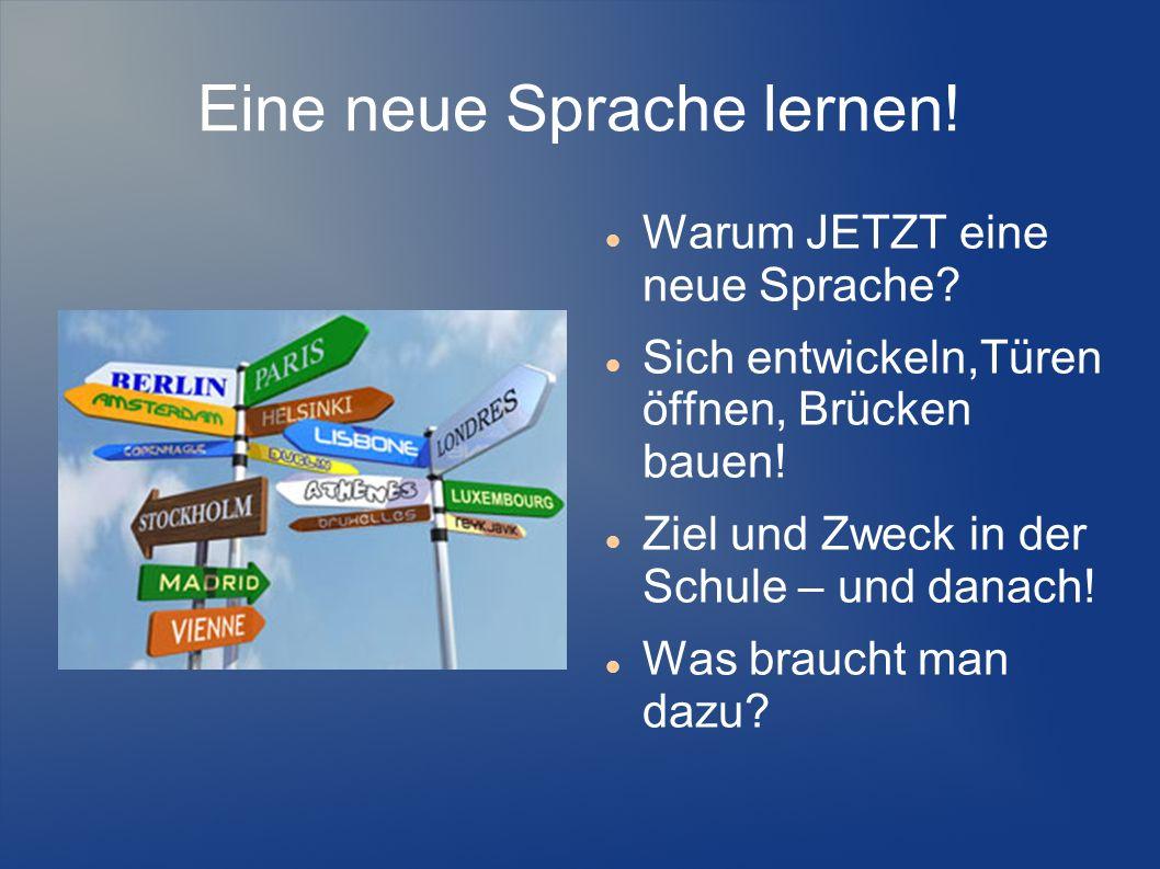 Eine neue Sprache lernen! Warum JETZT eine neue Sprache? Sich entwickeln,Türen öffnen, Brücken bauen! Ziel und Zweck in der Schule – und danach! Was b
