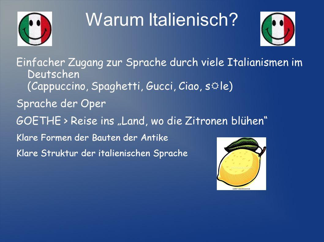 Warum Italienisch? Einfacher Zugang zur Sprache durch viele Italianismen im Deutschen (Cappuccino, Spaghetti, Gucci, Ciao, s le) Sprache der Oper GOET