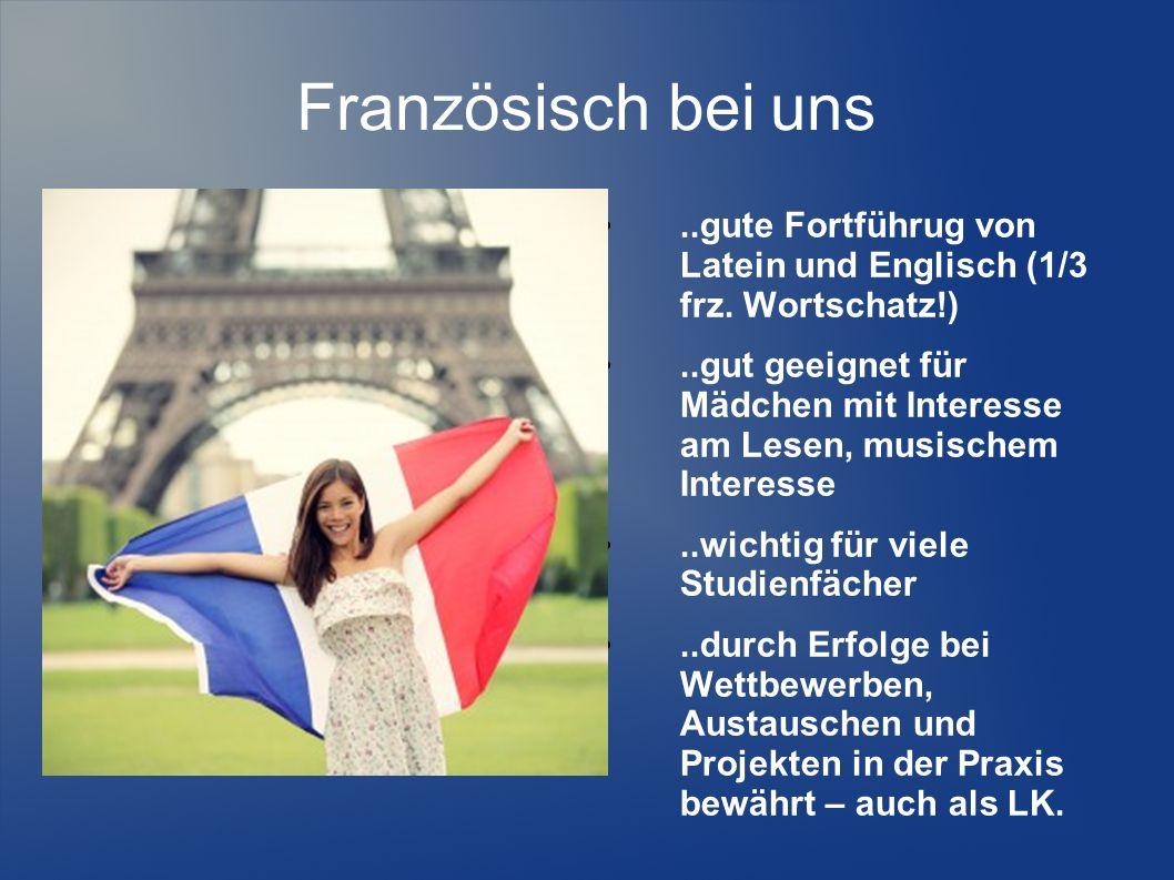Französisch bei uns..gute Fortführug von Latein und Englisch (1/3 frz. Wortschatz!)..gut geeignet für Mädchen mit Interesse am Lesen, musischem Intere