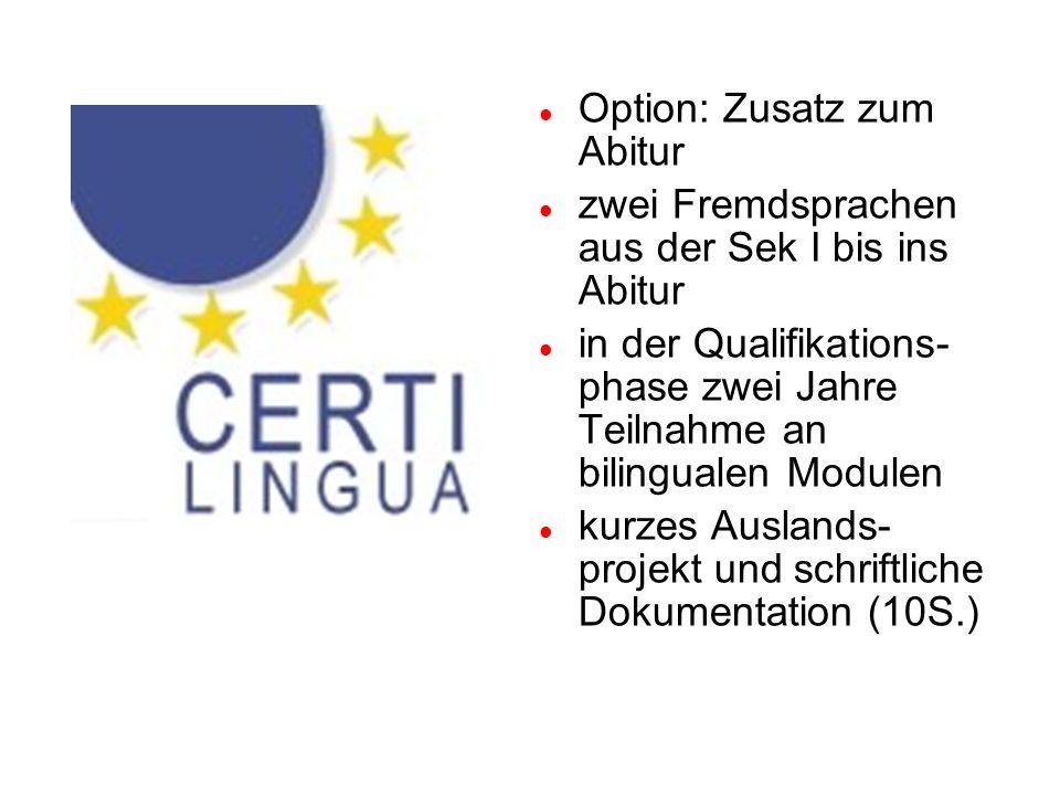Option: Zusatz zum Abitur zwei Fremdsprachen aus der Sek I bis ins Abitur in der Qualifikations- phase zwei Jahre Teilnahme an bilingualen Modulen kurzes Auslands- projekt und schriftliche Dokumentation (10S.)