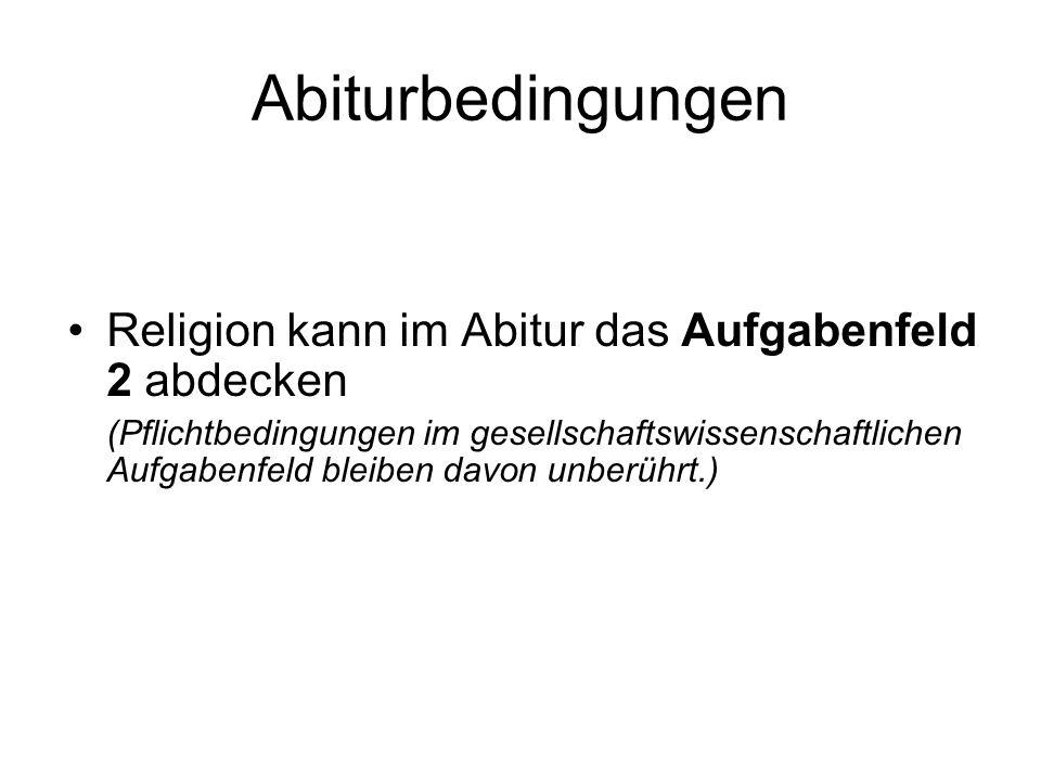 Abiturbedingungen Religion kann im Abitur das Aufgabenfeld 2 abdecken (Pflichtbedingungen im gesellschaftswissenschaftlichen Aufgabenfeld bleiben davon unberührt.)