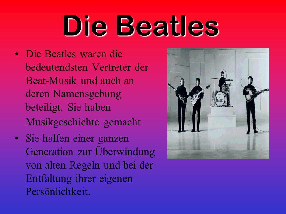 Die Beatles Die Beatles waren die bedeutendsten Vertreter der Beat-Musik und auch an deren Namensgebung beteiligt.