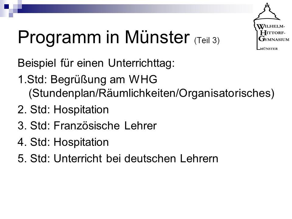 Programm in Münster (Teil 3) Beispiel für einen Unterrichttag: 1.Std: Begrüßung am WHG (Stundenplan/Räumlichkeiten/Organisatorisches) 2. Std: Hospitat