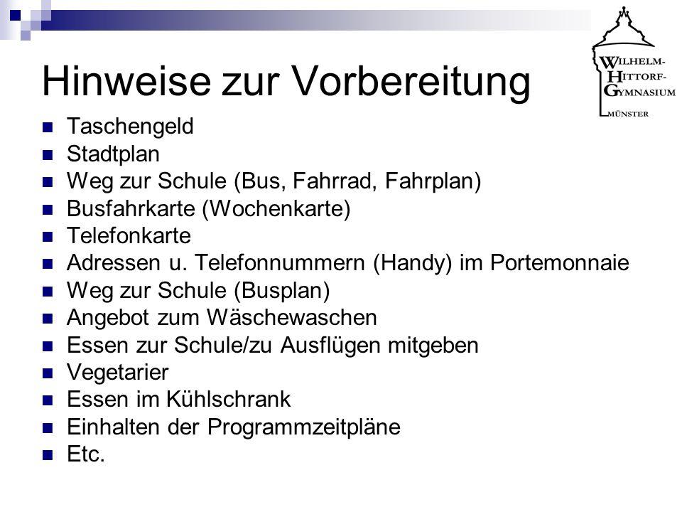 Hinweise zur Vorbereitung Taschengeld Stadtplan Weg zur Schule (Bus, Fahrrad, Fahrplan) Busfahrkarte (Wochenkarte) Telefonkarte Adressen u. Telefonnum