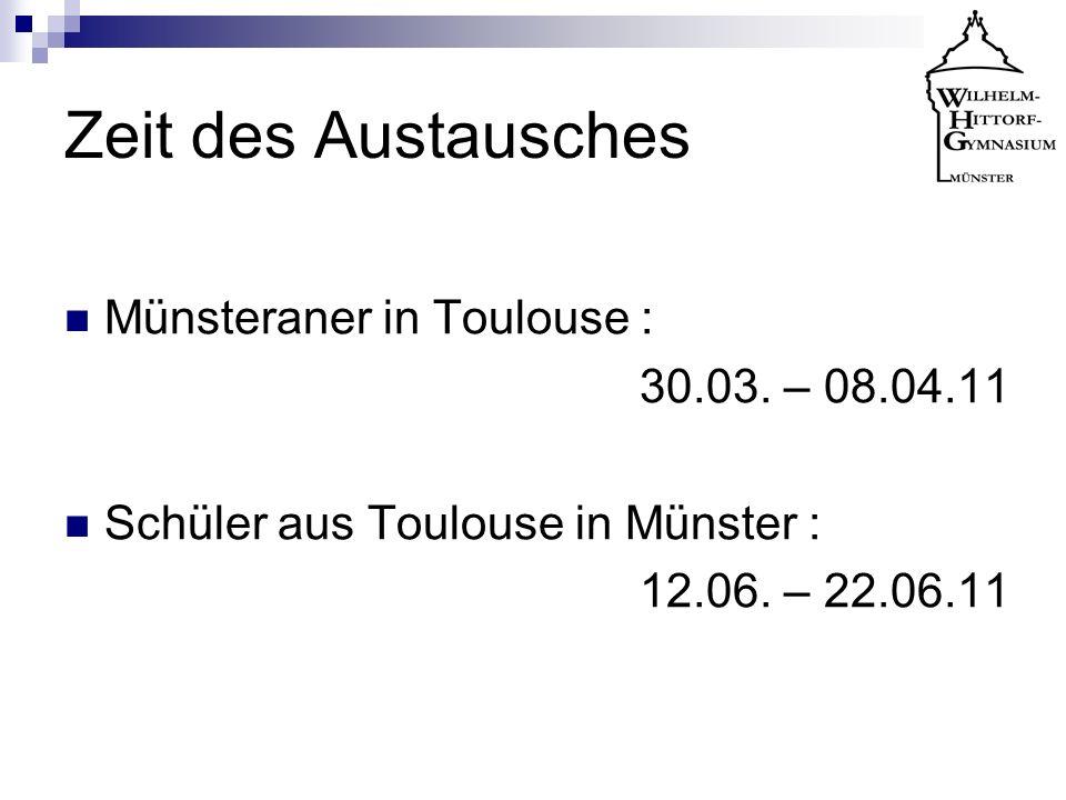 Zeit des Austausches Münsteraner in Toulouse : 30.03. – 08.04.11 Schüler aus Toulouse in Münster : 12.06. – 22.06.11