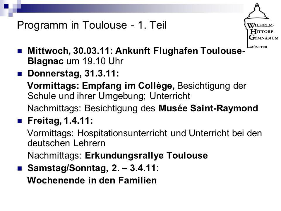 Programm in Toulouse - 1. Teil Mittwoch, 30.03.11: Ankunft Flughafen Toulouse- Blagnac um 19.10 Uhr Donnerstag, 31.3.11: Vormittags: Empfang im Collèg
