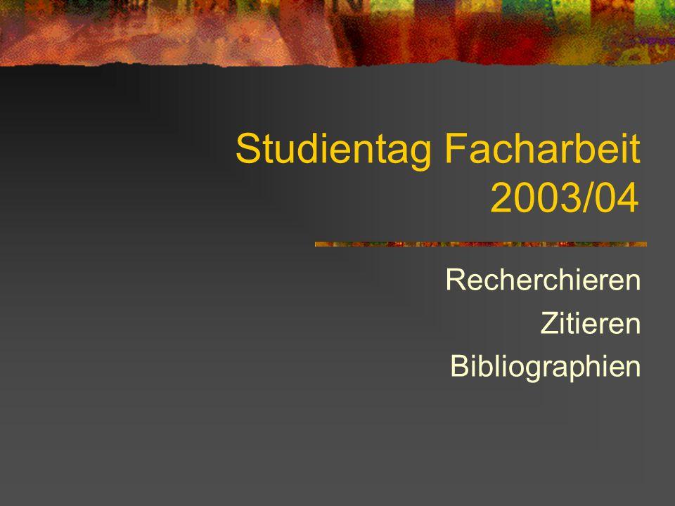 Studientag Facharbeit 2003/04 Recherchieren Zitieren Bibliographien
