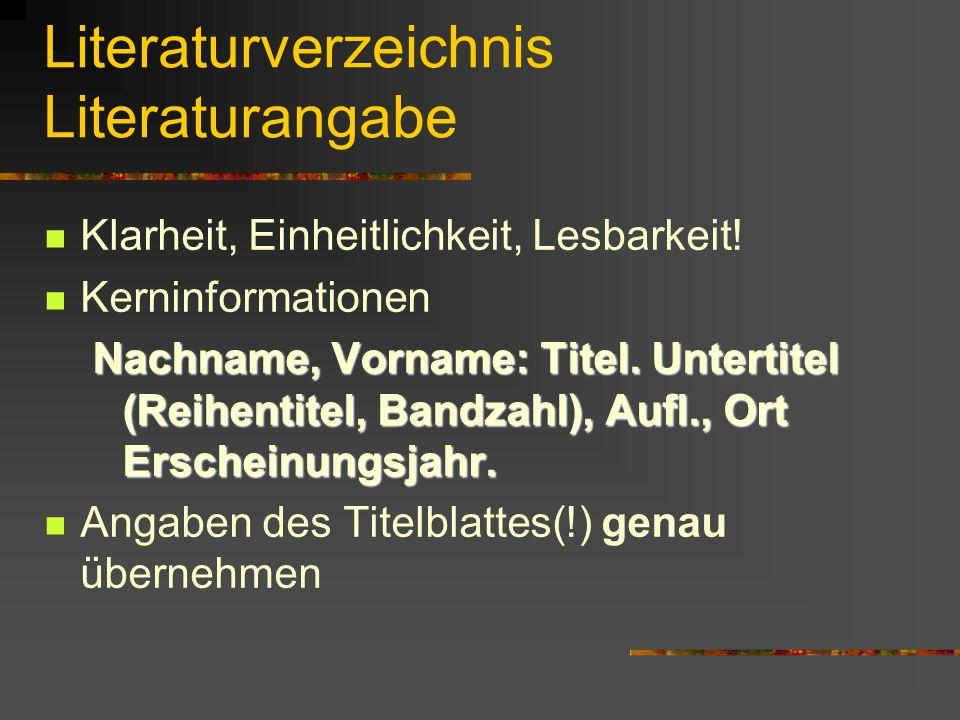 Literaturverzeichnis Literaturangabe Klarheit, Einheitlichkeit, Lesbarkeit.