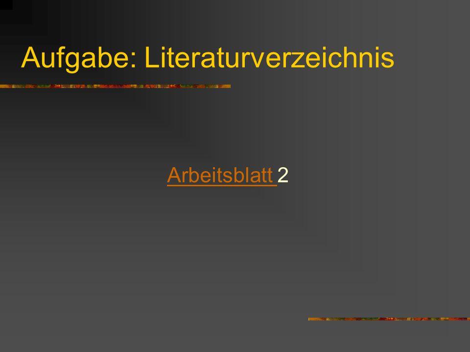 Aufgabe: Literaturverzeichnis Arbeitsblatt Arbeitsblatt 2
