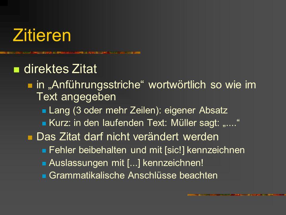 Zitieren direktes Zitat in Anführungsstriche wortwörtlich so wie im Text angegeben Lang (3 oder mehr Zeilen): eigener Absatz Kurz: in den laufenden Text: Müller sagt:....