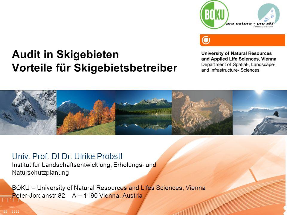 Audit in Skigebieten Vorteile für Skigebietsbetreiber Univ. Prof. DI Dr. Ulrike Pröbstl Institut für Landschaftsentwicklung, Erholungs- und Naturschut
