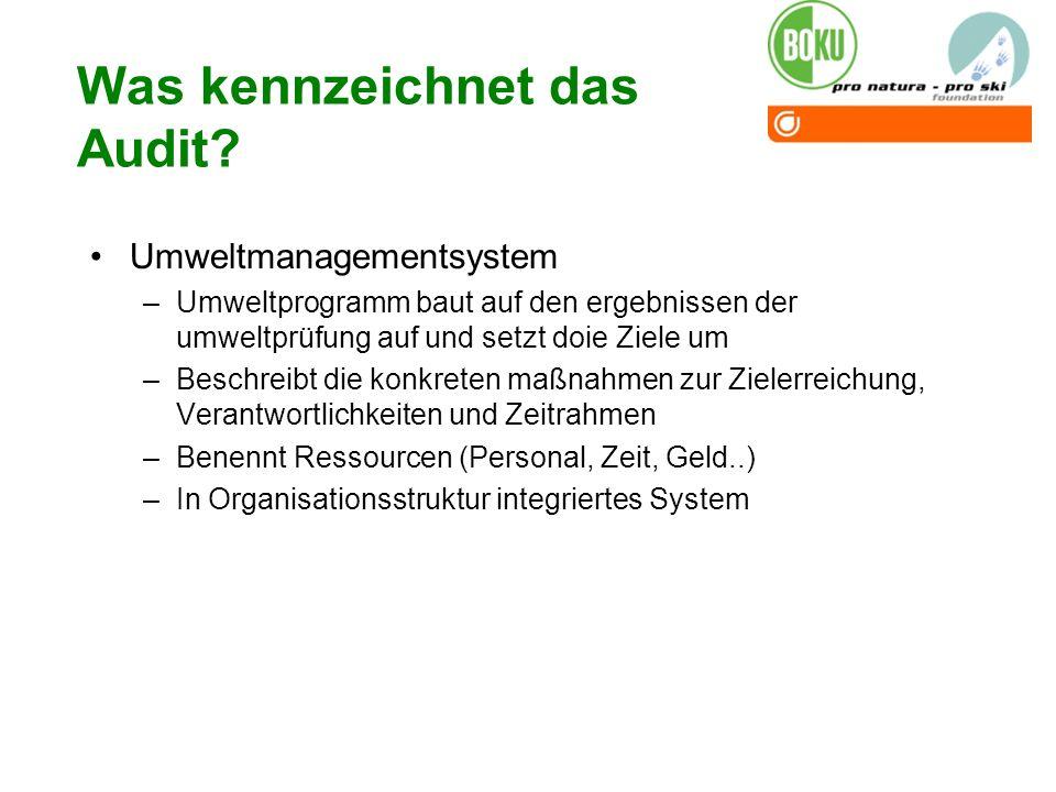 Was kennzeichnet das Audit? Umweltmanagementsystem –Umweltprogramm baut auf den ergebnissen der umweltprüfung auf und setzt doie Ziele um –Beschreibt