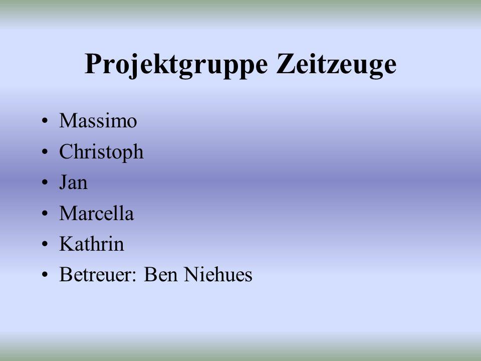 Projektgruppe Zeitzeuge Massimo Christoph Jan Marcella Kathrin Betreuer: Ben Niehues