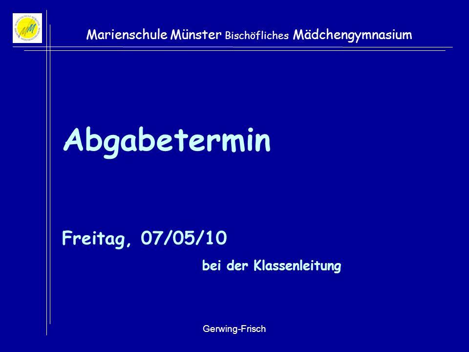 Gerwing-Frisch Marienschule Münster Bischöfliches Mädchengymnasium Abgabetermin Freitag, 07/05/10 bei der Klassenleitung