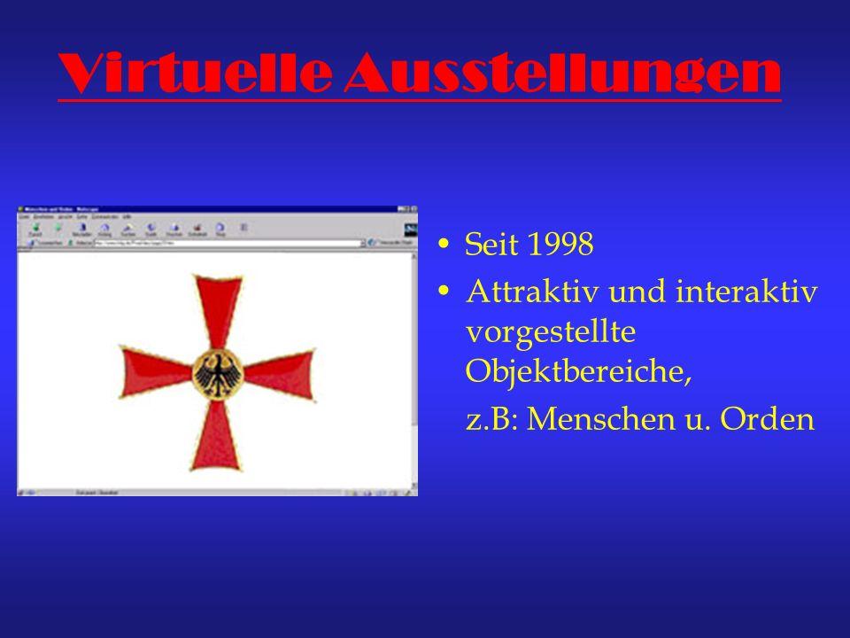 Seit 1998 Attraktiv und interaktiv vorgestellte Objektbereiche, z.B: Menschen u. Orden
