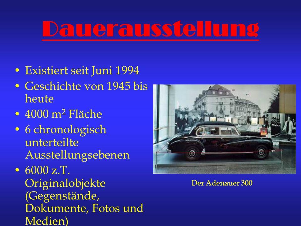 Dauerausstellung Existiert seit Juni 1994 Geschichte von 1945 bis heute 4000 m 2 Fläche 6 chronologisch unterteilte Ausstellungsebenen 6000 z.T. Origi