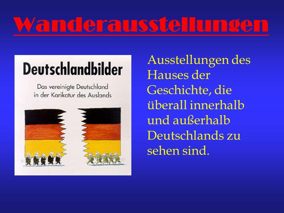 Wanderausstellungen Ausstellungen des Hauses der Geschichte, die überall innerhalb und außerhalb Deutschlands zu sehen sind.