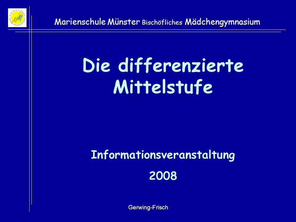 Gerwing-Frisch Marienschule Münster Bischöfliches Mädchengymnasium Die differenzierte Mittelstufe Informationsveranstaltung 2008