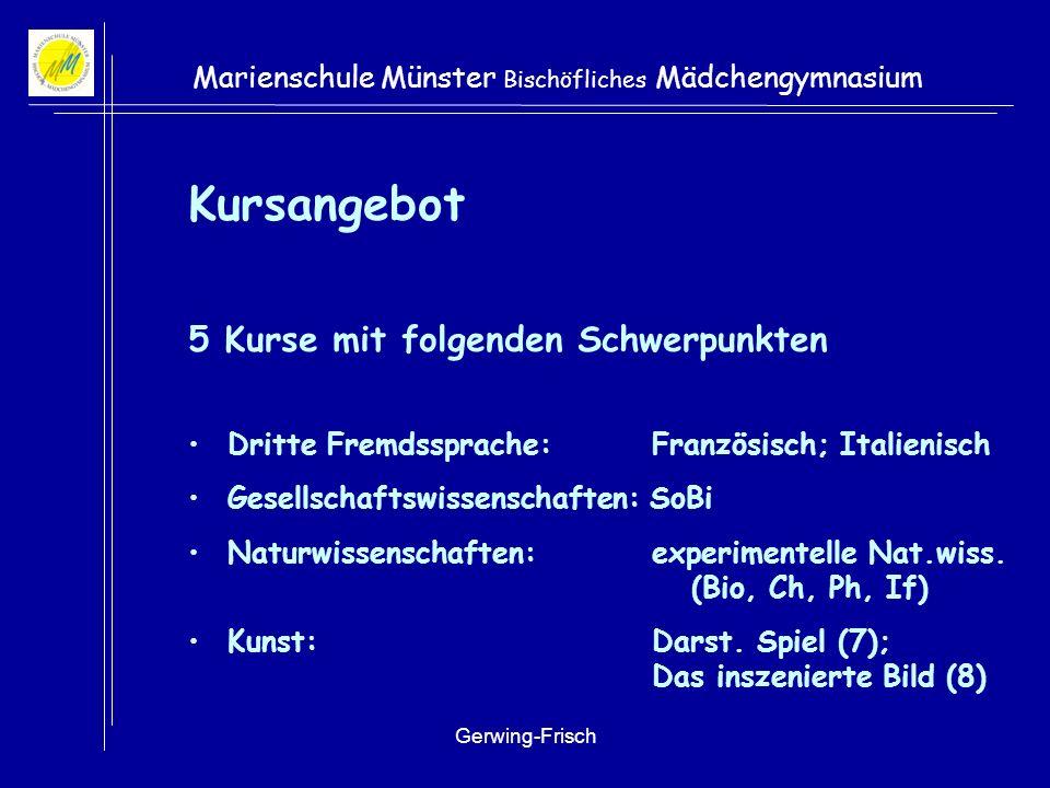 Gerwing-Frisch Marienschule Münster Bischöfliches Mädchengymnasium Kursangebot 5 Kurse mit folgenden Schwerpunkten Dritte Fremdssprache: Französisch; Italienisch Gesellschaftswissenschaften: SoBi Naturwissenschaften: experimentelle Nat.wiss.