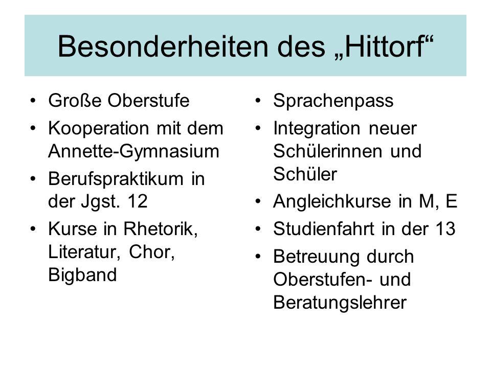 Besonderheiten des Hittorf Große Oberstufe Kooperation mit dem Annette-Gymnasium Berufspraktikum in der Jgst. 12 Kurse in Rhetorik, Literatur, Chor, B
