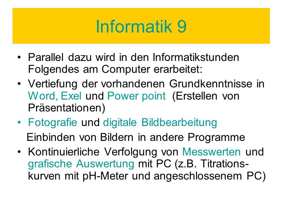 Informatik 9 Parallel dazu wird in den Informatikstunden Folgendes am Computer erarbeitet: Vertiefung der vorhandenen Grundkenntnisse in Word, Exel un