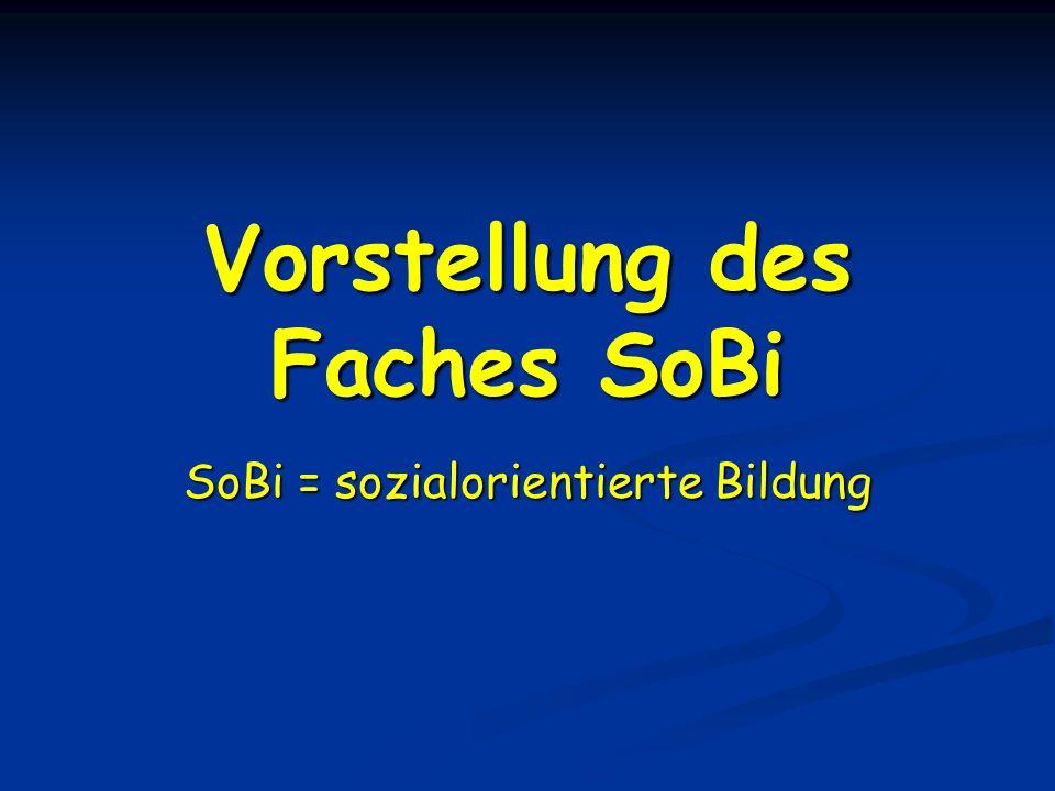 Vorstellung des Faches SoBi SoBi = sozialorientierte Bildung