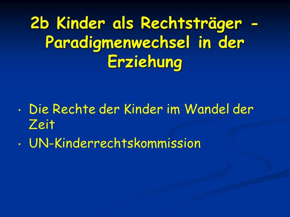 2b Kinder als Rechtsträger - Paradigmenwechsel in der Erziehung Die Rechte der Kinder im Wandel der Zeit UN-Kinderrechtskommission