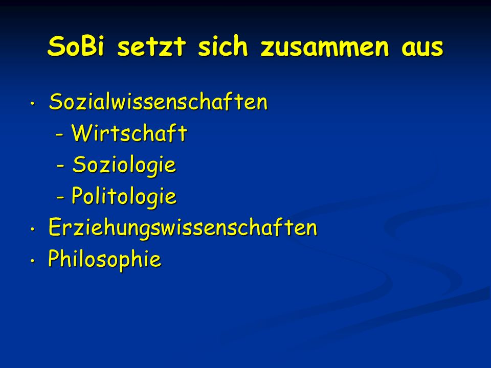 SoBi setzt sich zusammen aus Sozialwissenschaften Sozialwissenschaften - Wirtschaft - Wirtschaft - Soziologie - Soziologie - Politologie - Politologie