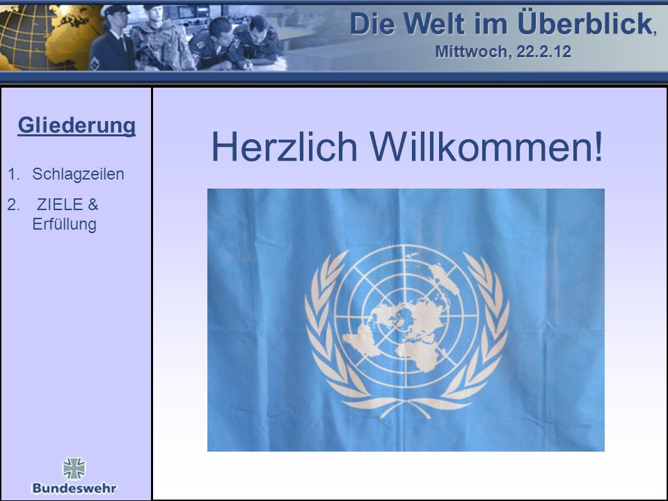 JPG Gliederung Herzlich Willkommen! Die Welt im Überblick, Mittwoch, 22.2.12 1.Schlagzeilen 2. ZIELE & Erfüllung