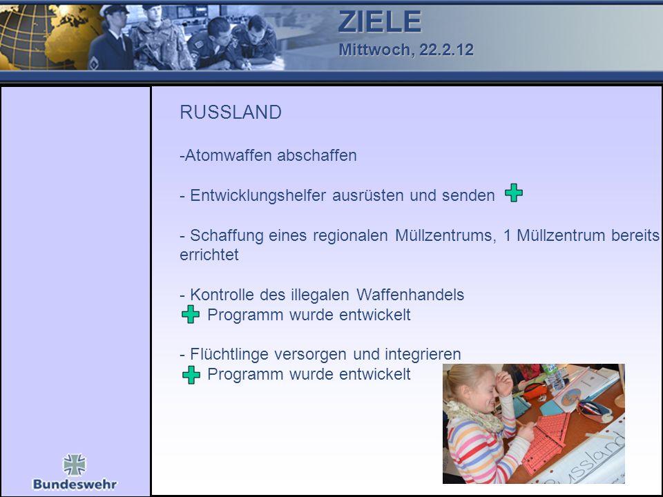 ZIELE Mittwoch, 22.2.12 RUSSLAND -Atomwaffen abschaffen - Entwicklungshelfer ausrüsten und senden - Schaffung eines regionalen Müllzentrums, 1 Müllzen