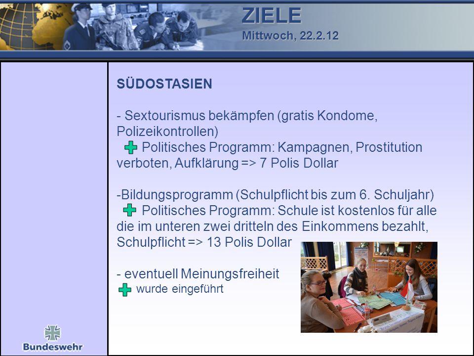 ZIELE Mittwoch, 22.2.12 SÜDOSTASIEN - Sextourismus bekämpfen (gratis Kondome, Polizeikontrollen) Politisches Programm: Kampagnen, Prostitution verbote