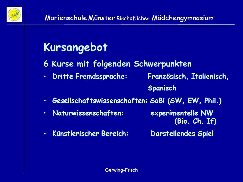 Gerwing-Frisch Marienschule Münster Bischöfliches Mädchengymnasium Organisation 2-jährige Kurse 2/3 Wochenstunden 3 stg: Sprachen 2 stg: Fächerkombina