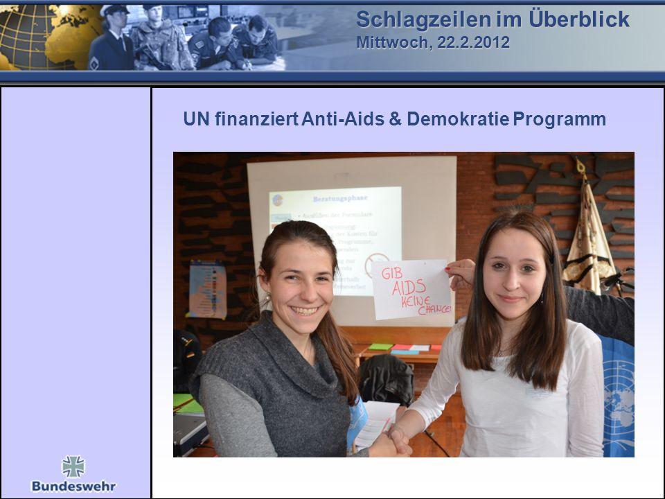 Schlagzeilen im Überblick Mittwoch, 22.2.2012 UN finanziert Anti-Aids & Demokratie Programm -Sicherheitsvertrag der Länder: Abschaffung Todesstrafe Meinungsfreiheit