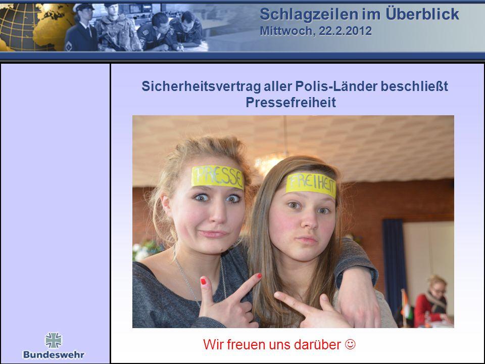 Schlagzeilen im Überblick Mittwoch, 22.2.2012 Sicherheitsvertrag aller Polis-Länder beschließt Pressefreiheit Wir freuen uns darüber