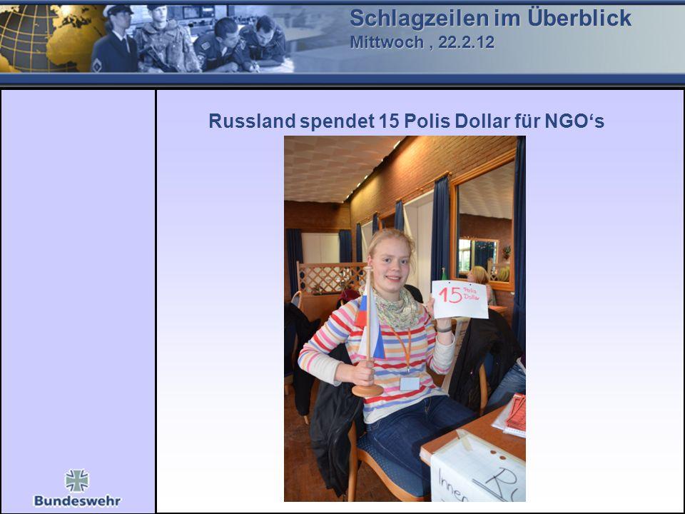 Schlagzeilen im Überblick Mittwoch, 22.2.12 Russland spendet 15 Polis Dollar für NGOs