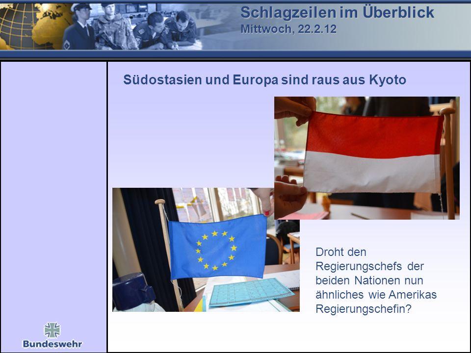 Schlagzeilen im Überblick Mittwoch, 22.2.12 Südostasien und Europa sind raus aus Kyoto Droht den Regierungschefs der beiden Nationen nun ähnliches wie