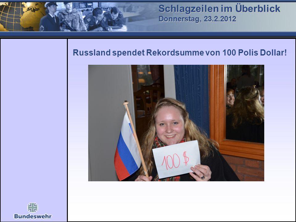 Schlagzeilen im Überblick Donnerstag, 23.2.2012 Russland spendet Rekordsumme von 100 Polis Dollar!