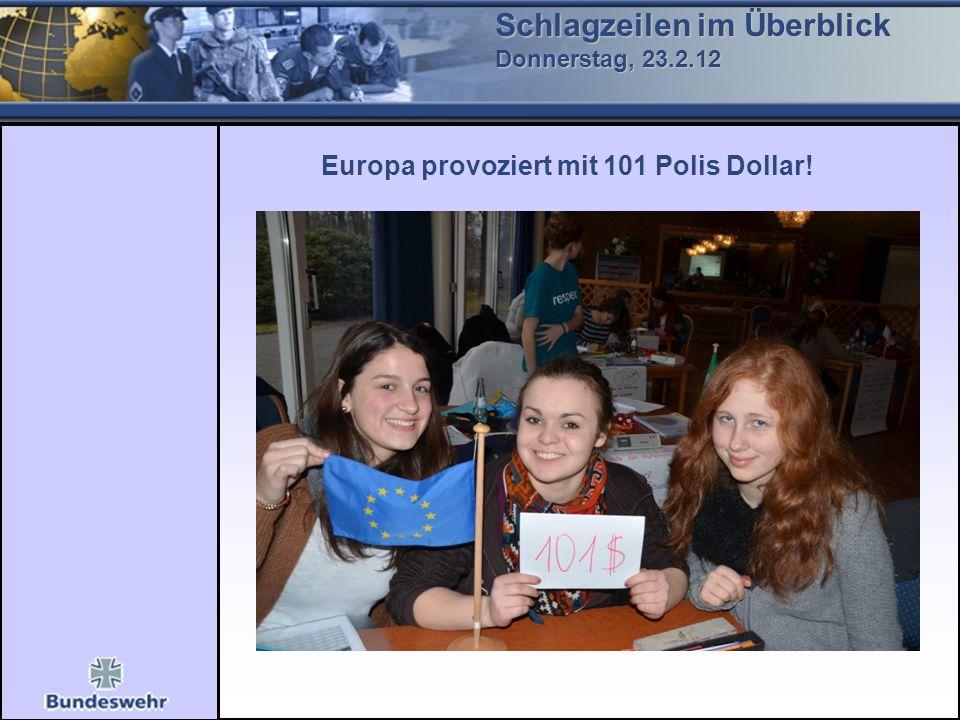 Schlagzeilen im Überblick Donnerstag, 23.2.12 Europa provoziert mit 101 Polis Dollar!