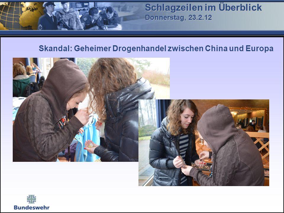 Schlagzeilen im Überblick Donnerstag, 23.2.12 Skandal: Geheimer Drogenhandel zwischen China und Europa