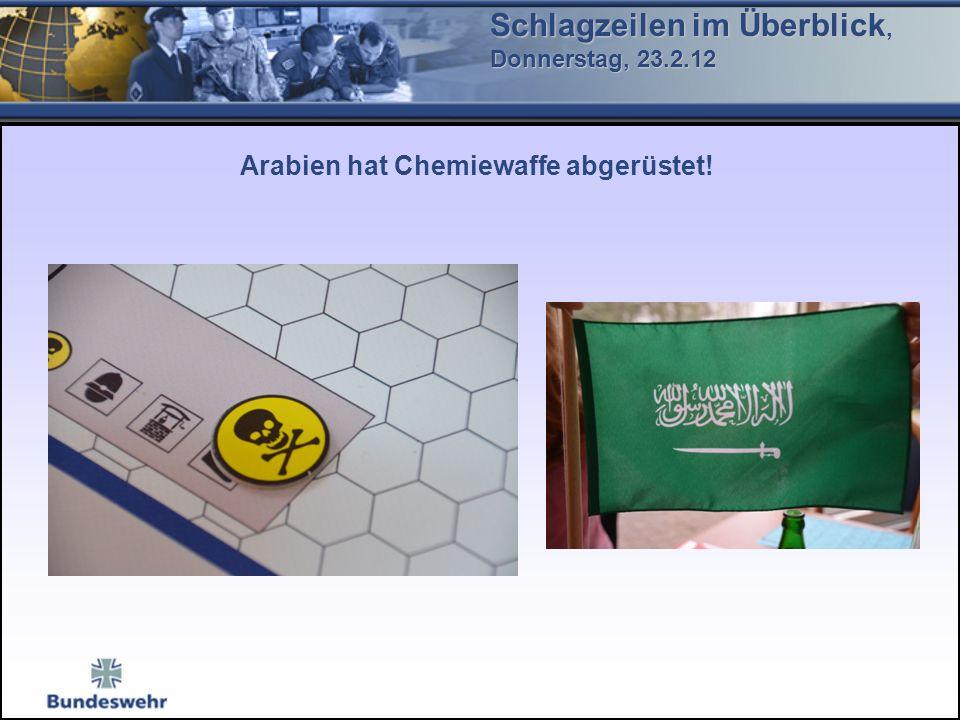 Schlagzeilen im Überblick, Donnerstag, 23.2.12 Arabien hat Chemiewaffe abgerüstet!