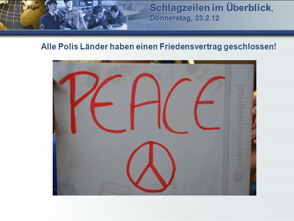 Schlagzeilen im Überblick, Donnerstag, 23.2.12 Alle Polis Länder haben einen Friedensvertrag geschlossen!